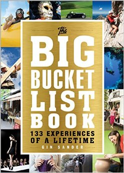 The Big Bucket List Book: 133 Experiences of a Lifetime by Gin Sander