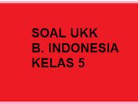 Soal UAS/ UKK Baru B. Indonesia Kelas 5 Semester Genap/ 2