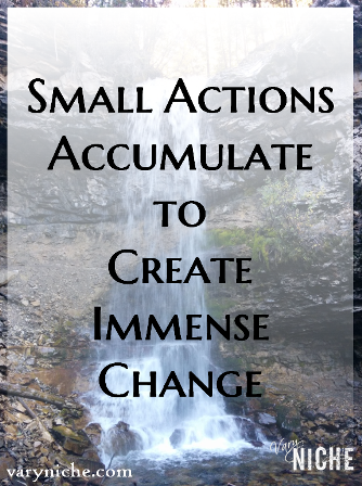 Small Actions Accumulate to Create Immense Change (text over photo of waterfall: Troll Falls, Alberta taken by Shari Monner)