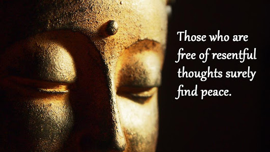Writer, Inspiring The World: Those who are free of resentful thoughts - Buddha message