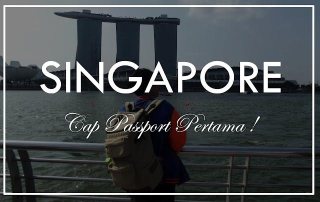 Backpackeran ke Singapura dan Cap Paspor Pertama !