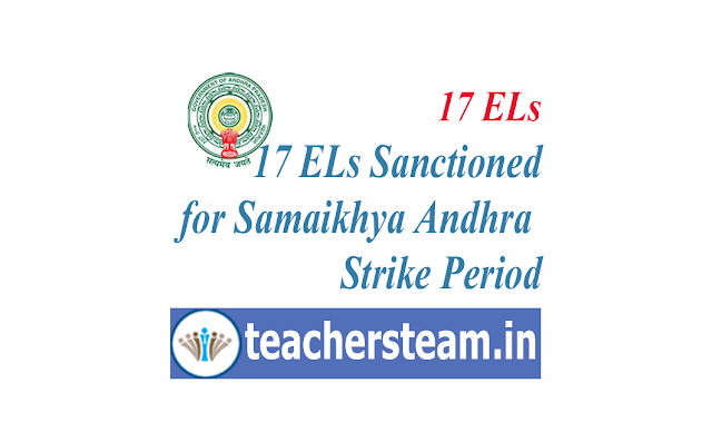 Sanction of 17 ELs for Samaikhya Andhra Strike Period