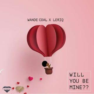 Wande Coal ft. LeriQ – Will You Be Mine