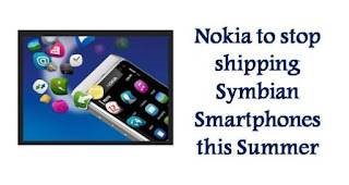 Nokia is all set to bid adieu shipping of Symbian smartphones this summer in order to shift complete focus on Windows phone.