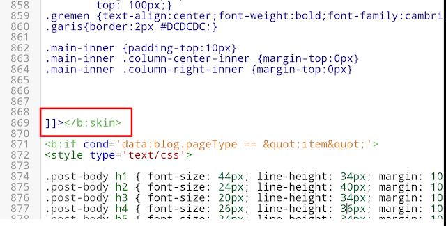 Cari kode ]]></b:skin> . Untuk cara lebih cepat gunakan CTRL + F, kemudian ketikkan kode tersebut.