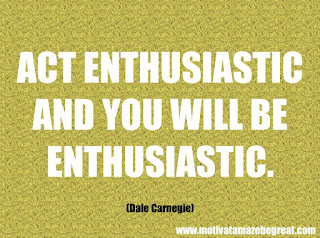 "Featured in our 46 Powerful Quotes For Entrepreneurs To Get Motivated: ""Act enthusiastic and you will be enthusiastic."" –Dale Carnegie"