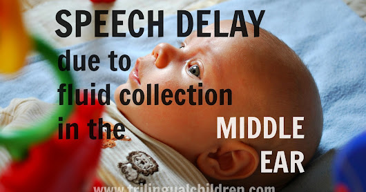 Speech delay due to fluid collection in the middle ear.