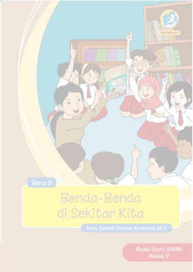 Buku Guru SD/MI Kelas V Tema 9 Benda-Benda di Sekitar Kita Buku Tematik Terpadu Kurikulum 2013 Revisi 2017