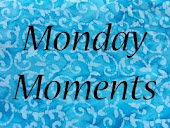 Monday Moments