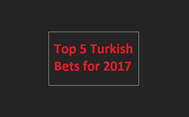 Top 5 Turkish Bets for 2017
