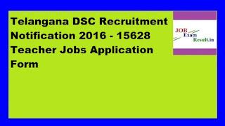 Telangana DSC Recruitment Notification 2016 - 15628 Teacher Jobs Application Form