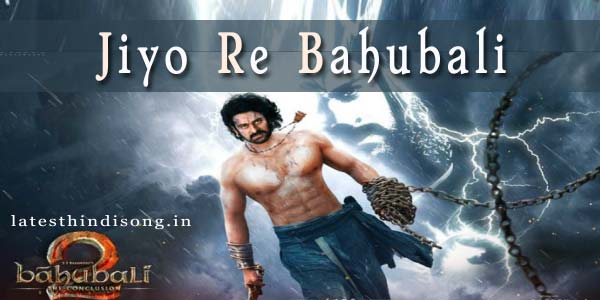 Jiyo-Re-Bahubali-Hindi-Song-Lyrics