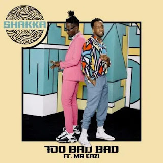 Audio Mr Eazi ft Shaka - Too Bad Bad Mp3 Download