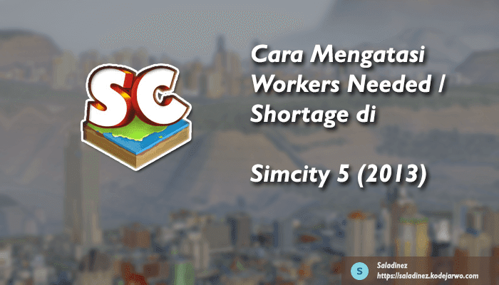 Cara Mengatasi Workers Needed / Shortage di SimCity 5 (2013)