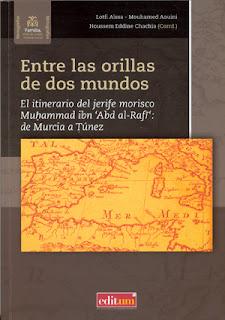 Entre las orillas de dos mundos : el itinerario del jerife morisco Muhammad ibn 'Abd al-Rafi, de Murcia a Túnez / Lotfi Aïssa, Mouhamed Aouini; Houssem Eddine Chachia (Coord.).