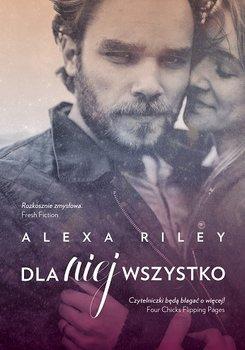 """""""Dla niej wszystko"""" - Alexa Riley"""
