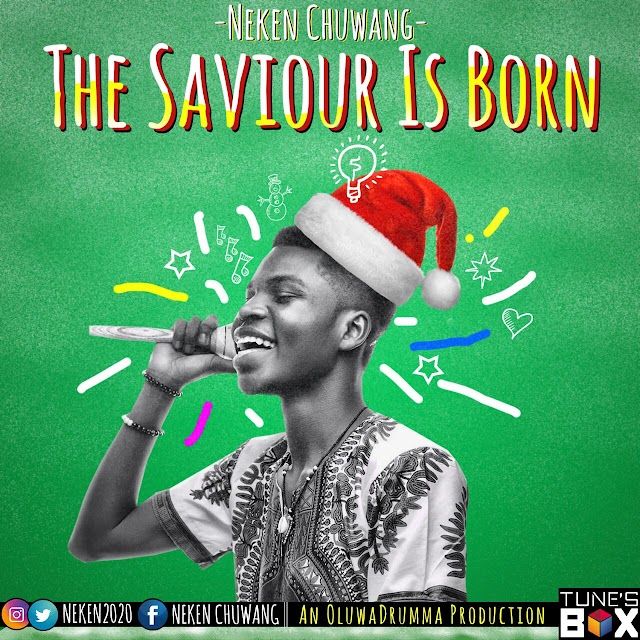 MUSIC: NEKEN CHUWANG-THE SAVIOUR IS BORN [PROD. BY OluwaDRUMMA]