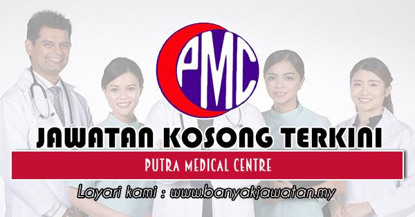 Jawatan Kosong 2018 di Putra Medical Centre