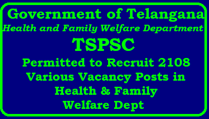 TS GO MS No 183 TSPSC is Permitted to Recruit 2108 Various Vacancy Posts in Health & Family Welfare Dept of Telangana ts-go-ms-no-183-tspsc-is-permitted-to-recruit-2108-various-vacancy-posts-health-family-welfare-dept-telangana/2017/12/go-ms-no-183-tspsc-is-permitted-to-recruit-2108-various-vacancy-posts-health-family-welfare-dept-telangana.html