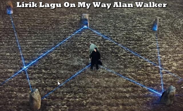 Lirik Lagu On My Way Alan Walker