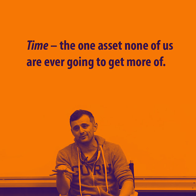 Time – the one asset none of us are ever going to get more of. Gary Vaynerchuk -AksharRaj