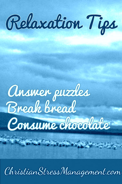 Relaxation Tips: Answer puzzles, Break bread with honey, Consume chocolate