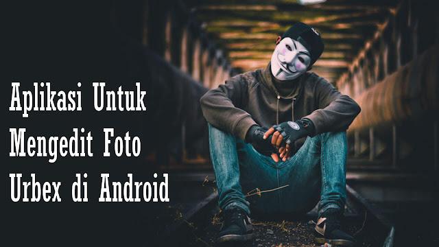 3 Aplikasi Edit Foto Urbex dan Rumus Membuat Foto Urbex di Android