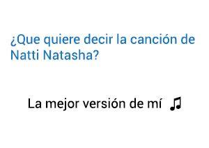 Significado de la canción La Mejor Versión De Mí Natti Natasha.