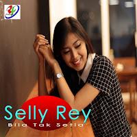 Lirik Lagu Selly Rey Bila Tak Setia