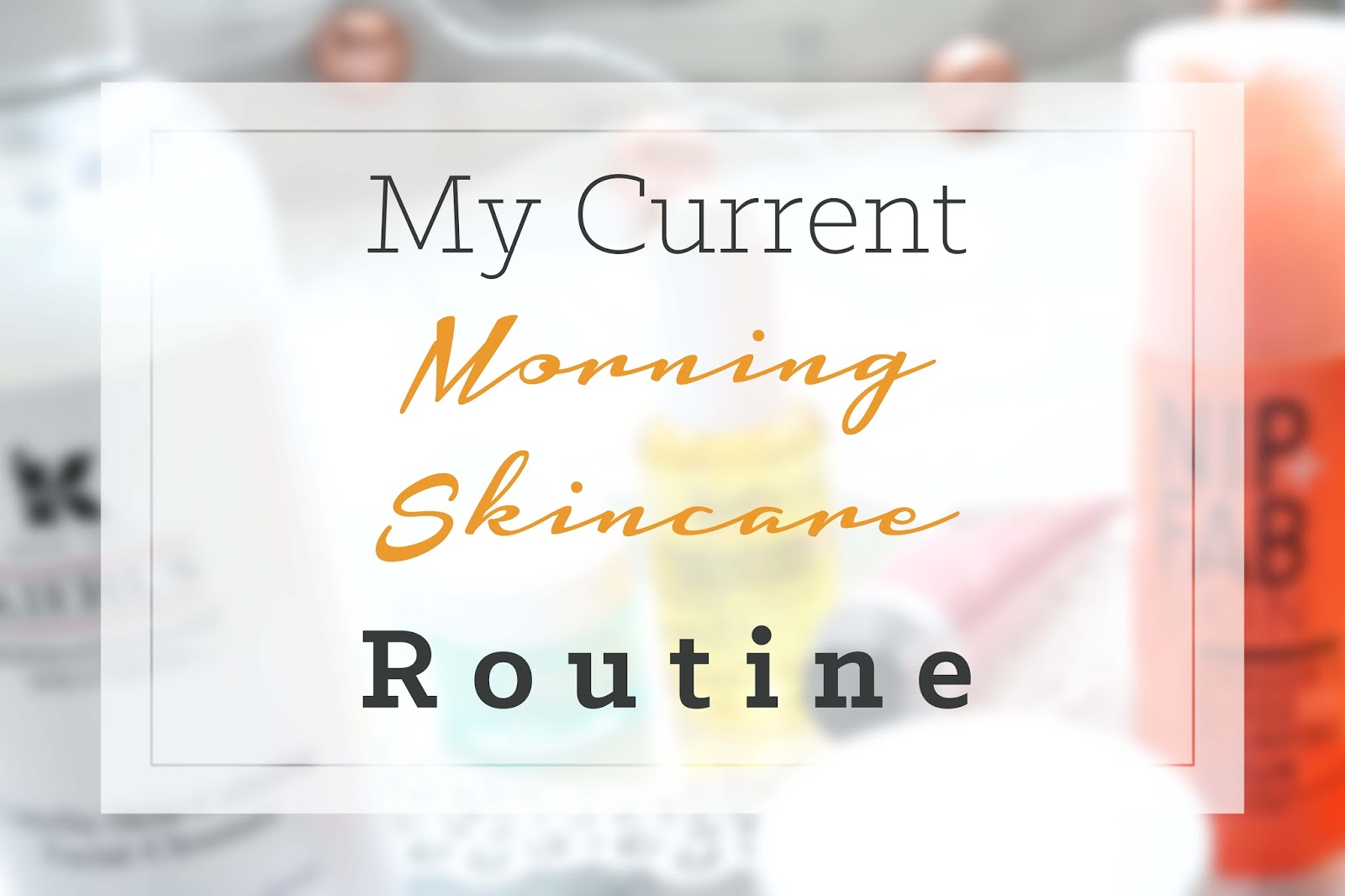 My Current Morning Skincare Routine Spring/Summer Edition Kiehl's Pixi Origins Nib + Fab
