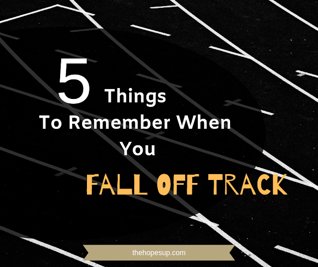 5 Things To Remember When You Fall Off Track