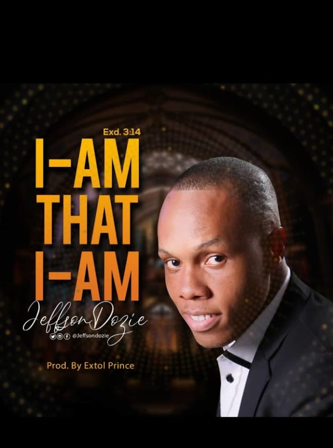 [Music] I am that I am - Jeffson Dozie