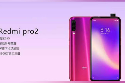 Redmi Pro 2 !!! Hp Gahar Terbaru Xiaomi Yang Mengusung Pop Up Kamera Dan Triple Kamera