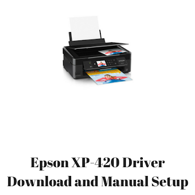 Epson XP-420 Driver Download and Manual Setup