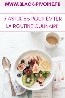 5 astuces pour éviter la routine culinaire