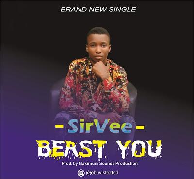 MUSIC: Sir Vee - Beast You