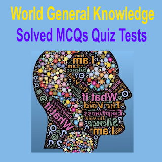 Solved MCQs About World GK Quiz Tests For Exams Tests and Interviews