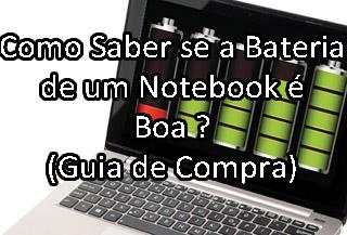 Saiba se a Bateria do Notebook é Boa