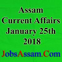 Assam Current Affairs 25th January 2018