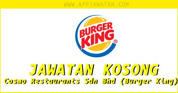Jawatan Kosong di Cosmo Restaurants Sdn Bhd (Burger King)