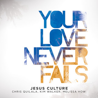 Your Love Never Fails - Jesus Culture Lyrics