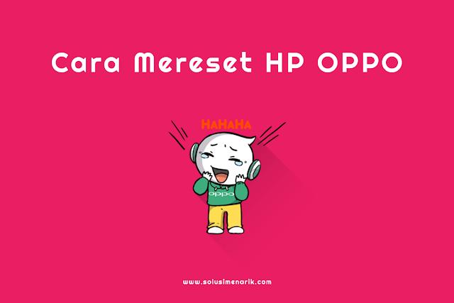 Cara Mereset HP Oppo
