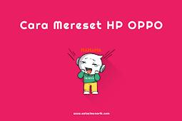 Cara Mereset HP Oppo Semua Tipe dengan Mudah
