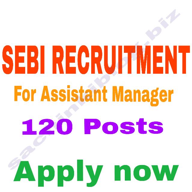 RECRUITMENT FOR SEBI - ASSISTANT MANAGER 120 VACANCY