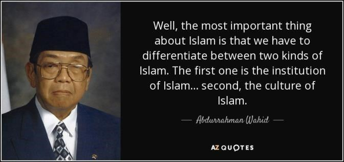 quote of abdurahman wahid gusdur about islam culture n isntitution