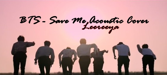 Leereeya Chords Bts Save Me Acoustic Cover