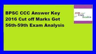 BPSC CCC Answer Key 2016 Cut off Marks Get 56th-59th Exam Analysis