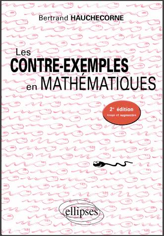 Livre : Les contre-exemples en mathématiques, 522 Contre-exemples - Bertrand Hauchecorne