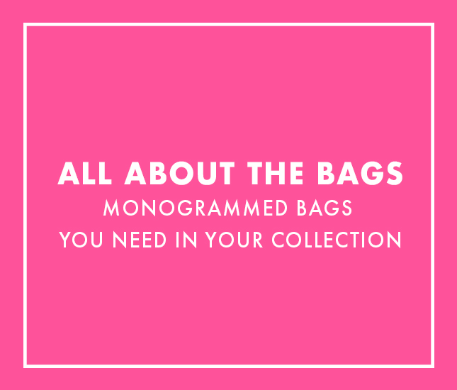 bags you need in your monogram collection