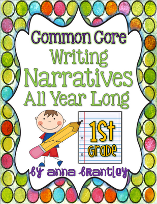 Common Core-Writing Narratives All Year Long in First Grade